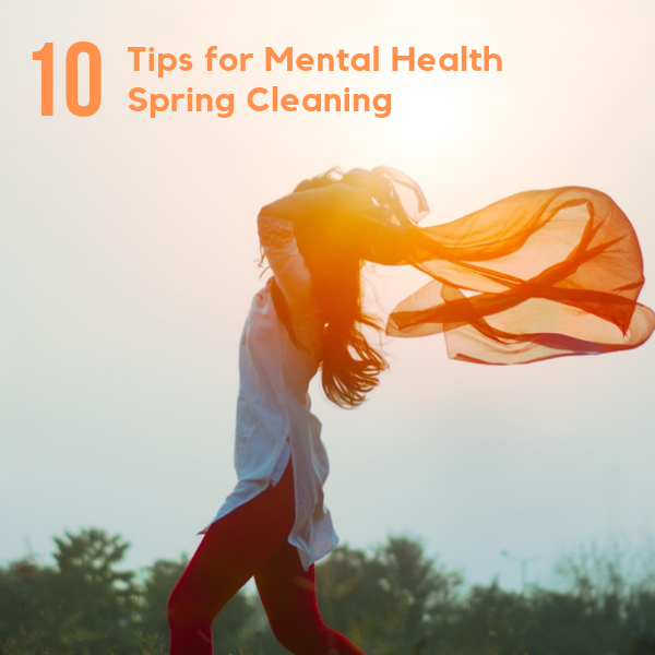 10 Tips for Mental Health Spring Cleaning