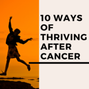 10 Ways of Thriving After Cancer