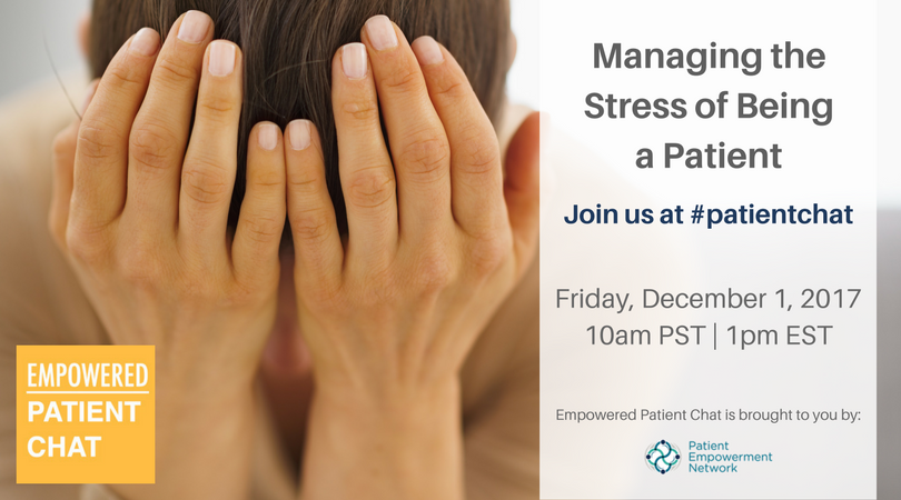 Managing the Stress of Being a Patient - Empowered #patientchat