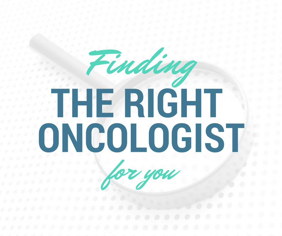 Finding the Right Oncologist for You