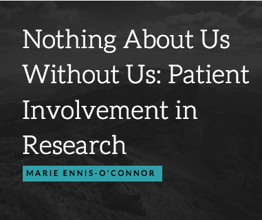 Nothing About Us Without Us: Patient Involvement in Research