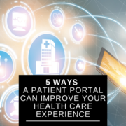 5 Ways a Patient Portal Can Improve Your Health Care Experience