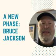 A New Phase: Bruce Jackson