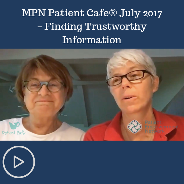 MPN Patient Cafe® July 2017 – Finding Trustworthy Information