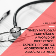 ASH 2019: Timely Myeloma Care Makes a World of Difference; Experts Prioritize Addressing Race-Associated Risks