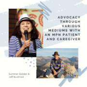 Advocacy Through Various Mediums with an MPN Patient and Caregiver