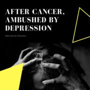 After Cancer, Ambushed By Depression