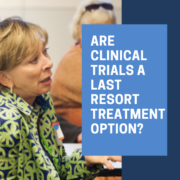 Are Clinical Trials a Last Resort Treatment Option_