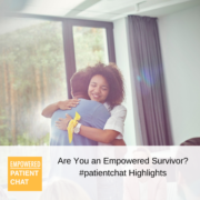 #patientchat Highlights - Are You an Empowered Survivor?
