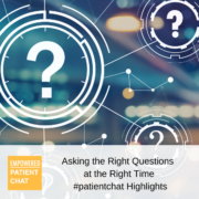 Asking the Right Questions at the Right Time #patientchat Highlights