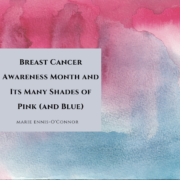 Breast Cancer Awareness Month and Its Many Shades of Pink (and Blue)