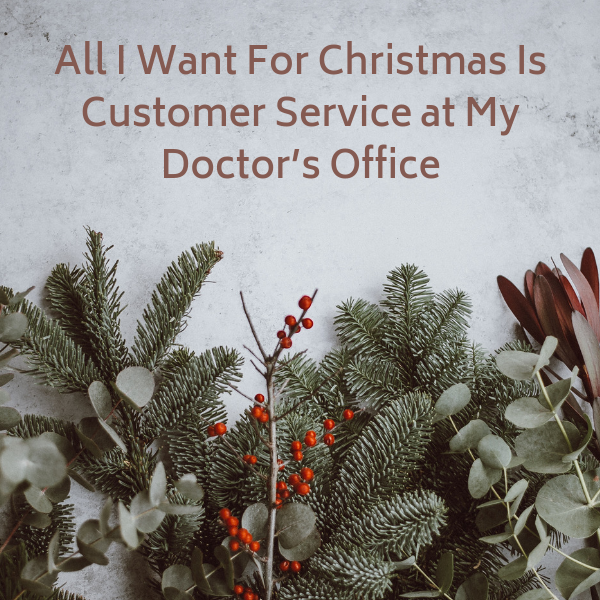 All I Want For Christmas Is Customer Service at My Doctor's Office
