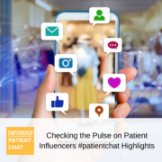 #patientchat Highlights: Checking the Pulse on Patient Influencers