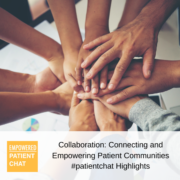 #patientchat Highlights - Collaboration: Connecting and Empowering Patient Communities