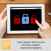 Cyber Hygiene: What Is It and Why Does It Matter? #patientchat Highlights