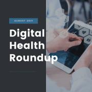 August 2021 Digital Health Roundup