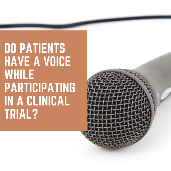 Do Patients Have A Voice While Participating in a Clinical Trial_