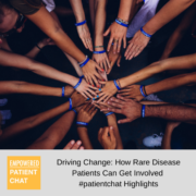 Driving Change: How Rare Disease Patients Can Get Involved #patientchat Highlights