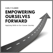 Empowering Ourselves Forward: Applying Skills to Our Cancer Journey