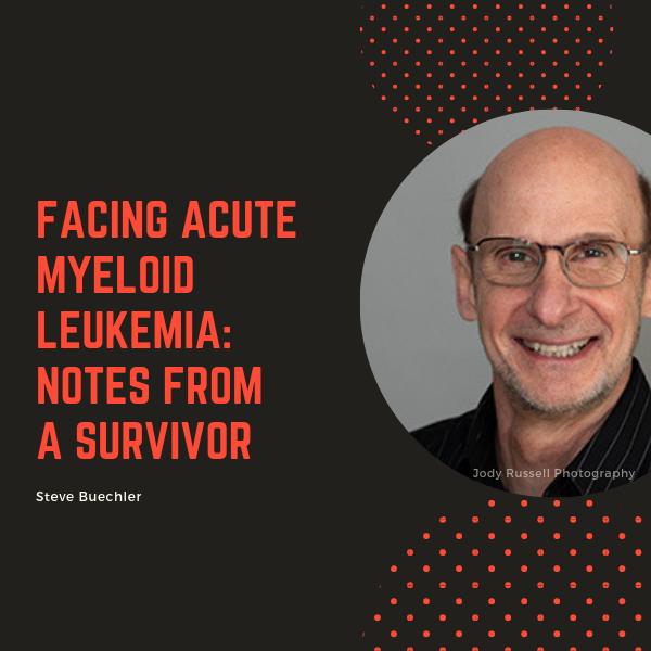 Facing Acute Myeloid Leukemia: Notes from a Survivor