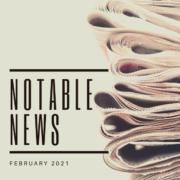 Feb 2021 Notable News