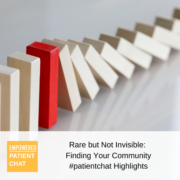#patientchat Highlights: Rare but Not Invisible: Finding Your Community