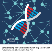 Genetic Testing: How Could Results Impact Lung Cancer Care?
