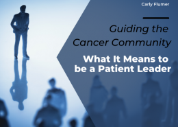 Guiding the Cancer Community: What It Means to be a Patient Leader