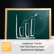 #patientchat Highlights: Healthcare Trends: Are They Here to Stay?
