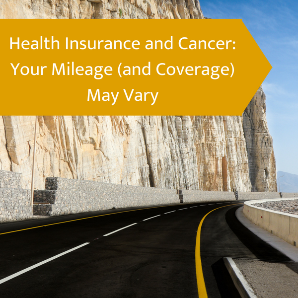 Health Insurance and Cancer: Your Mileage (and Coverage) May Vary