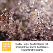 Holiday Hacks: Tips for Coping with Chronic Illness During the Holidays #patientchat Highlights