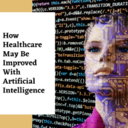 How Healthcare May Be Improved With Artificial Intelligence