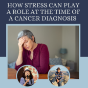 How Stress Can Play a Role at the Time of a Cancer Diagnosis