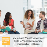 How to Apply Your Empowerment Skills to Your Health Journey #patientchat Highlights