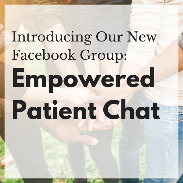 Introducing Our New Facebook Community: Empowered Patient Chat
