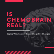 Is Chemobrain Real? Coping With Cancer-Related Cognitive Changes