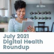 July 2021 Digital Health Roundup