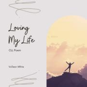 Loving My Life | CLL Poem
