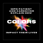 MPN Patient and Caregiver Explain How Colors Impact Their Lives