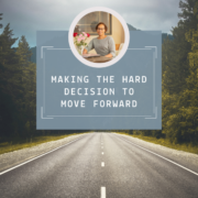 Making the Hard Decision to Move Forward