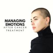 Cancer Survivors: Managing Emotions After Cancer Treatment