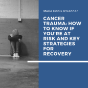 Cancer Trauma: How To Know If You're At Risk and Key Strategies for Recovery
