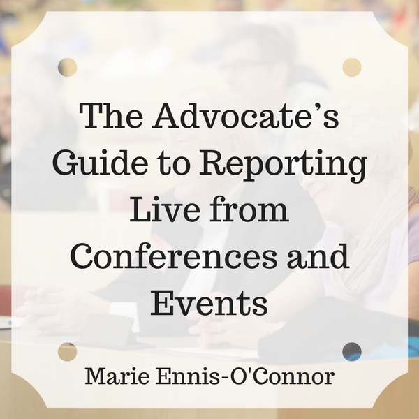 The Advocate's Guide to Reporting Live from Conferences and Events