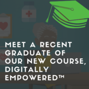 Meet a Recent Graduate of Our New Course, Digitally Empowered™