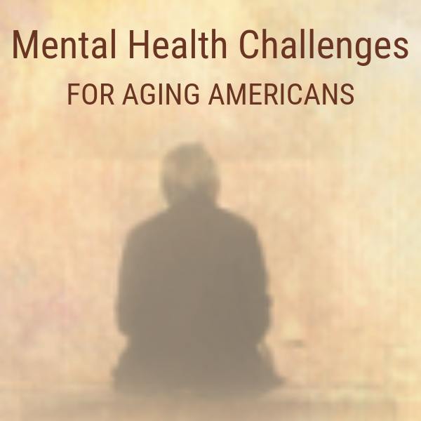 Mental Health Challenges for Aging Americans