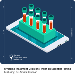 Myeloma Treatment Decisions: Insist on Essential Testing