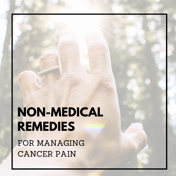 Non-Medical Remedies For Managing Cancer Pain