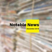 Notable News: December 2019