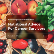 Nourishing Your Body and Mind: Nutritional Advice For Cancer Survivors