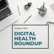 October 2021 Digital Health Roundup